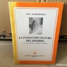 Libros de segunda mano: LIBRO SRI AUROBINDO LA EVOLUCIÓN FUTURA DEL HOMBRE . Lote 169291912