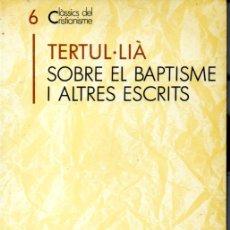 Libros de segunda mano: CLASSICS DEL CRISTIANISME Nº 6 - TERTUL.LIÀ . SOBRE EL BAPTISME (PROA, 1989) CATALÀ. Lote 169331200