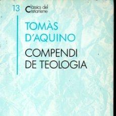 Libros de segunda mano: CLASSICS DEL CRISTIANISME Nº 13 - TOMÀS D' AQUINO : COMPENDI DE TEOLOGIA (PROA, 1990) CATALÀ. Lote 169332736