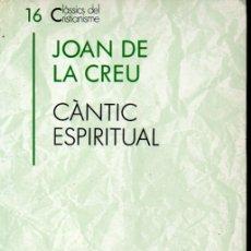 Libros de segunda mano: CLÀSSICS DEL CRISTIANISME Nº 16 - JOAN DE LA CREU : CÀNTIC ESPIRITUAL (PROA, 1990) CATALÀ. Lote 169333220