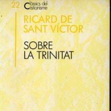 Libros de segunda mano: CLÀSSICS DEL CRISTIANISME Nº 22 - RICARD DE SANT VICTOR : SOBRE LA TRINITAT (PROA 1991) CATALÀ. Lote 169334360