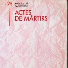 Libros de segunda mano: CLÀSSICS DEL CRISTIANISME Nº 25 - ACTES DE MÀRTIRS (PROA 1991) CATALÀ. Lote 169334812
