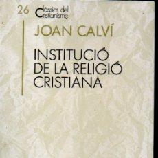 Libros de segunda mano: CLÀSSICS DEL CRISTIANISME Nº 26 - CALVÍ : INSTITUCIÓ DE LA RELIGIÓ CRISTIANA (PROA 1991) CATALÀ. Lote 169335036