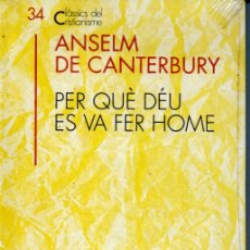 Libros de segunda mano: CLÀSSICS DEL CRISTIANISME Nº 34 -ANSELM DE CANTERBURY: PER QUÉ DÉU ES VA FER HOME (PROA 1992) CATALÀ. Lote 169335984