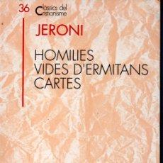 Libros de segunda mano: CLÀSSICS DEL CRISTIANISME Nº 36 - JERONI : HOMILIES, VIDES D'ERMITANS, CARTES (PROA 1993) CATALÀ. Lote 169336124