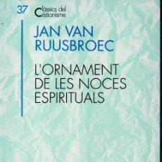 Libros de segunda mano: CLÀSSICS DEL CRISTIANISME Nº 37 - RUUSBROEC : L'ORNAMENT DE LES NOCES ESPIRITUALS (PROA 1993) CATALÀ. Lote 169336404
