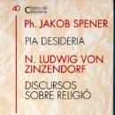 Libros de segunda mano: CLÀSSICS DEL CRISTIANISME Nº 40 - SPENER / ZINZENDORF : PIA DESIDERA I DISCURSOS (PROA 1993) CATALÀ. Lote 169337052