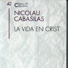 Libros de segunda mano: CLÀSSICS DEL CRISTIANISME Nº 42 - NOCOLAU CABASILAS : LA VIDA EN CRIST (PROA 1993) CATALÀ. Lote 169337332
