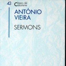 Libros de segunda mano: CLÀSSICS DEL CRISTIANISME Nº 43 - ANTÓNIO VIEIRA . SERMONS (PROA 1994) CATALÀ. Lote 169337488