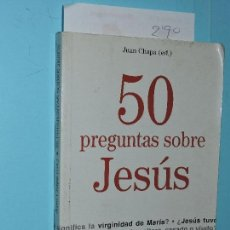 Libros de segunda mano: 50 PREGUNTAS SOBRE JESÚS. CHAPA, JUAN. ED. RIALP. MADRID 2006. Lote 169389080