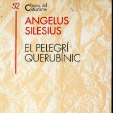 Libros de segunda mano: CLÀSSICS DEL CRISTIANISME Nº 52 - ANGELUS SILESIUS : EL PELEGRÍ QUERUBÍNIC (PROA 1995) CATALÀ. Lote 169401792