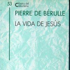Libros de segunda mano: CLÀSSICS DEL CRISTIANISME Nº 53 - PIERRE DE BÉRULLE : LA VIDA DE JESÚS (PROA 1995) CATALÀ. Lote 169401928
