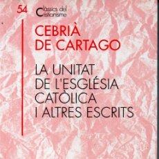 Libros de segunda mano: CLÀSSICS DEL CRISTIANISME Nº 54 - CEBRIÀ DE CARTAGO : LA UNITAT DE 'ESGLÈSIA (PROA 1995) CATALÀ. Lote 169402092