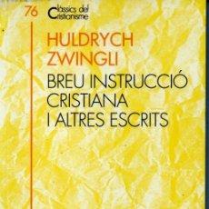 Libros de segunda mano: CLÀSSICS DEL CRISTIANISME Nº 76- HUILDRICH ZWINGLI . INSTRUCCIÓ CRISTIANA (PROA 1999) CATALÀ. Lote 169406144
