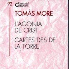 Libros de segunda mano: CLÀSSICS DEL CRISTIANISME Nº 92- TOMÀS MORE: L'AGONIA DE CRIST CARTES DE LA TORRE (PROA 2002) CATALÀ. Lote 169413888