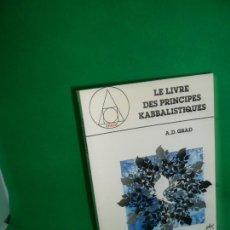 Libros de segunda mano: LE LIVRE DES PRINCIPES KABBALISTIQUES, A.D. GRAD, ED. DU ROCHER. Lote 169438032