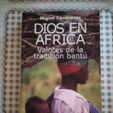 Libros de segunda mano: DIOS EN ÁFRICA. VALORES DE LA TRADICIÓN BANTÚ - MIGUEL COMBARROS. Lote 169458640