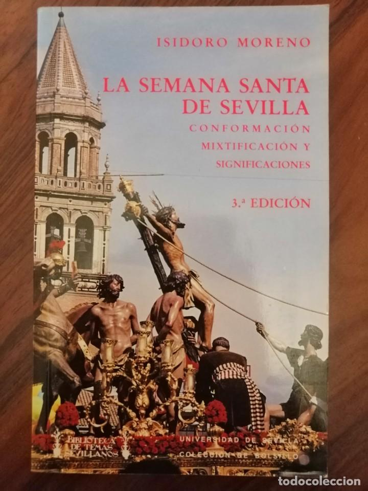 LA SEMANA SANTA DE SEVILLA . ISIDORO MORENO. 1992 (Libros de Segunda Mano - Religión)