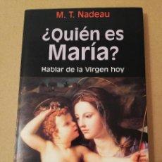 Libros de segunda mano: ¿QUIÉN ES MARÍA? HABLAR DE LA VIRGEN HOY (M. T. NADEAU). Lote 170226972