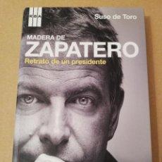 Libros de segunda mano: MADERA DE ZAPATERO. RETRATO DE UN PRESIDENTE (SUSO DE TORO) RBA. Lote 170228120
