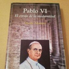 Libros de segunda mano: PABLO VI. EL CORAJE DE LA MODERNIDAD (GISELDA ADORNATO). Lote 170229908