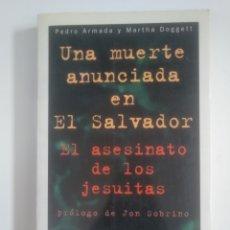 Libros de segunda mano: UNA MUERTE ANUNCIADA EN EL SALVADOR. EL ASESINATO DE LOS JESUITAS PEDRO ARMADA MARTHA DOGGETT TDK388. Lote 170306268
