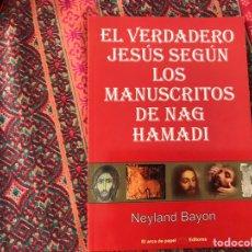 Libros de segunda mano: EL VERDADERO JESÚS SEGÚN LOS MANUSCRITOS DE NAG HAMADI. NEYLAND BAYOU. BUEN ESTADO. Lote 170369338