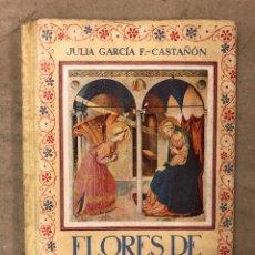 Libros de segunda mano: FLORES DE SANTIDAD. JULIA GARCÍA Y FERNÁNDEZ-CASTAÑON. EDITORIAL ESCUELA ESPAÑOLA 1945. Lote 170556086