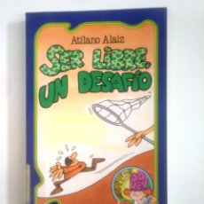 Libros de segunda mano: SER LIBRE, UN DESAFÍO - ATILANO ALAIZ. TDK385. Lote 170864435
