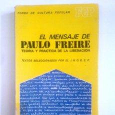 Libros de segunda mano: EL MENSAJE DE PAULO FREIRE. TEORIA Y PRACTICA DE LA LIBERACION. FONDO CULTURA POPULAR. TDK385. Lote 170864825