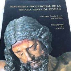 Libros de segunda mano: IMAGINERÍA PROCESIONAL DE LA SEMANA SANTA DE SEVILLA - UNIVERSIDAD DE SEVILLA 1992. . Lote 170881750