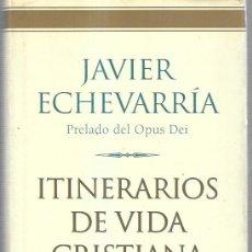 Libros de segunda mano: ITINERARIOS DE VIDA CRISTIANA POR JAVIER ECHEVARRIA. PRELADO DEL OPUS DEI. 2001. Lote 170918795