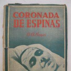 Libros de segunda mano: CORONADA DE ESPINAS - MARÍA ROSA FERRÓN - LA PEQUEÑA ROSA - O.A BOYER - EDITORIAL EXCELSA - AÑO 1944. Lote 170934925