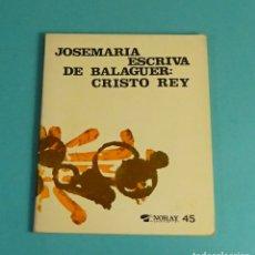 Libros de segunda mano: JOSEMARIA ESCRIVA DE BALAGUER (SANTO): CRISTO REY. EDICIONES PALABRAS. Lote 170949445