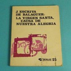 Libros de segunda mano: JOSEMARIA ESCRIVA DE BALAGUER (SANTO): LA VIRGEN SANTA, CAUSA DE ALEGRÍA. EDICIONES PALABRAS. Lote 170950250