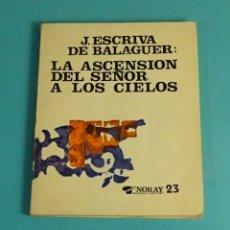 Libros de segunda mano: JOSEMARIA ESCRIVA DE BALAGUER (SANTO): LA ASCENSIÓN DEL SEÑOR A LOS CIELOS. EDICIONES PALABRAS. Lote 170950475