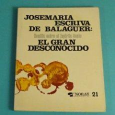 Libros de segunda mano: JOSEMARIA ESCRIVA DE BALAGUER (SANTO): EL GRAN DESCONOCIDO. EDICIONES PALABRAS. Lote 170950700