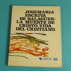 Libros de segunda mano: JOSEMARIA ESCRIVA DE BALAGUER (SANTO): LA MUERTE DE CRISTO, VIDA DEL CRISTIANO. EDICIONES PALABRAS. Lote 170950835