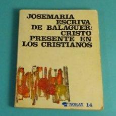 Libros de segunda mano: JOSEMARIA ESCRIVA DE BALAGUER (SANTO): CRISTO PRESENTE EN LOS CRISTIANOS. EDICIONES PALABRAS. Lote 170950970