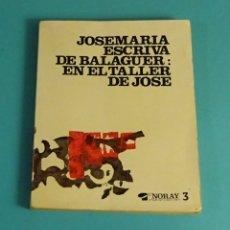 Libros de segunda mano: JOSEMARIA ESCRIVA DE BALAGUER (SANTO): EN EL TALLER DE JOSÉ. EDICIONES PALABRAS. Lote 170951305