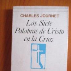 Libros de segunda mano: CHARLES JOURNET. LAS SIETE PALABRAS DE CRISTO EN LA CRUZ. 163 1978. MADRID. Lote 170964155