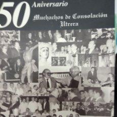 Libros de segunda mano: 50 ANIVERSARIO MUCHACHOS DE CONSOLACION UTRERA -1956-2006. Lote 170983628