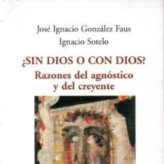 Libros de segunda mano: GONZÁLEZ FAUS / IGNACIO SOTELO : ¿SIN DIOS O CON DIOS? EL AGNÓSTICO Y EL CREYENTE (BOAC, 2003). Lote 171050589