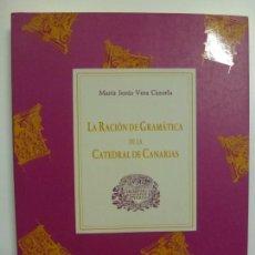 Libros de segunda mano: LA RACIÓN DE GRAMÁTICA DE LA CATEDRAL DE CANARIAS. MARÍA JESÚS VERA CAZORLA.. Lote 171092559