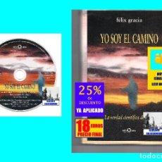 Libros de segunda mano: YO SOY EL CAMINO - LA VERDAD CIENTÍFICA DE JESÚS - FÉLIX GRACIA - NEUQUEN - RARO - CON CD - 18 EUROS. Lote 171116610