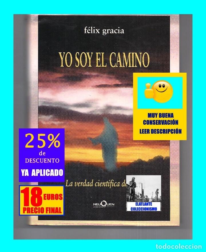 Libros de segunda mano: YO SOY EL CAMINO - LA VERDAD CIENTÍFICA DE JESÚS - FÉLIX GRACIA - NEUQUEN - RARO - CON CD - 18 EUROS - Foto 2 - 171116610