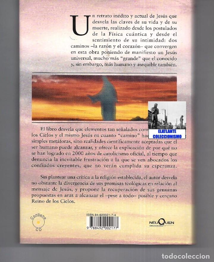 Libros de segunda mano: YO SOY EL CAMINO - LA VERDAD CIENTÍFICA DE JESÚS - FÉLIX GRACIA - NEUQUEN - RARO - CON CD - 18 EUROS - Foto 5 - 171116610