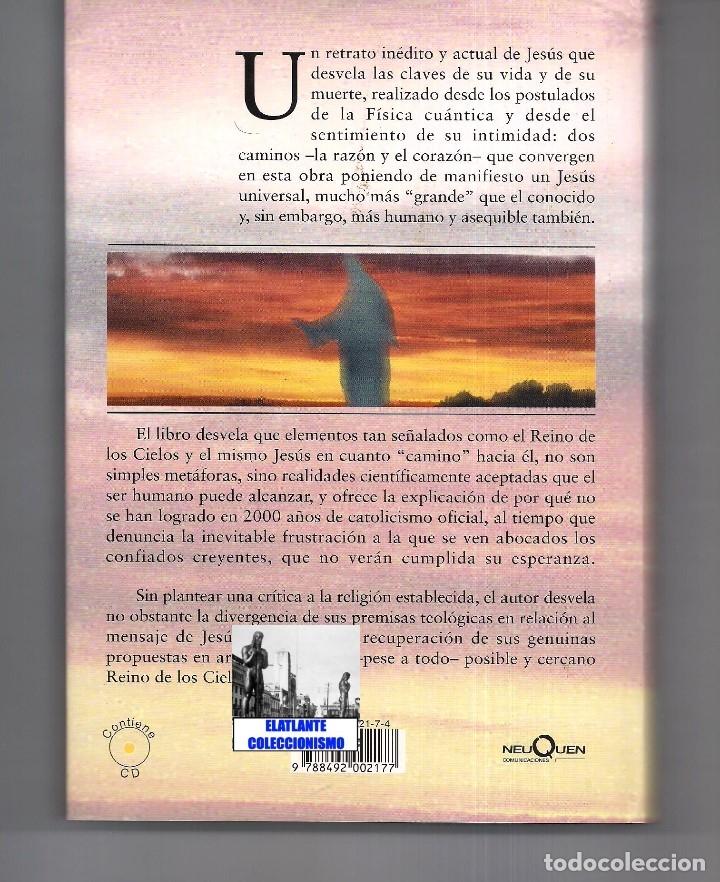 Libros de segunda mano: YO SOY EL CAMINO - LA VERDAD CIENTÍFICA DE JESÚS - FÉLIX GRACIA - NEUQUEN - RARO - CON CD - 18 EUROS - Foto 6 - 171116610