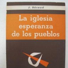 Libros de segunda mano: LA IGLESIA ESPERANZA DE LOS PUEBLOS - JOSÉ BÉCAUD - EDITORIAL ESTELA - AÑO 1962.. Lote 171321324