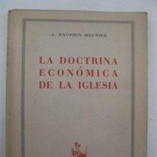 Libros de segunda mano: LA DOCTRINA ECONÓMICA DE LA IGLESIA - A. DAUPHIN-MEUNIER - FOMENTO DE CULTURA, EDICIONES - AÑO 1952.. Lote 171322085